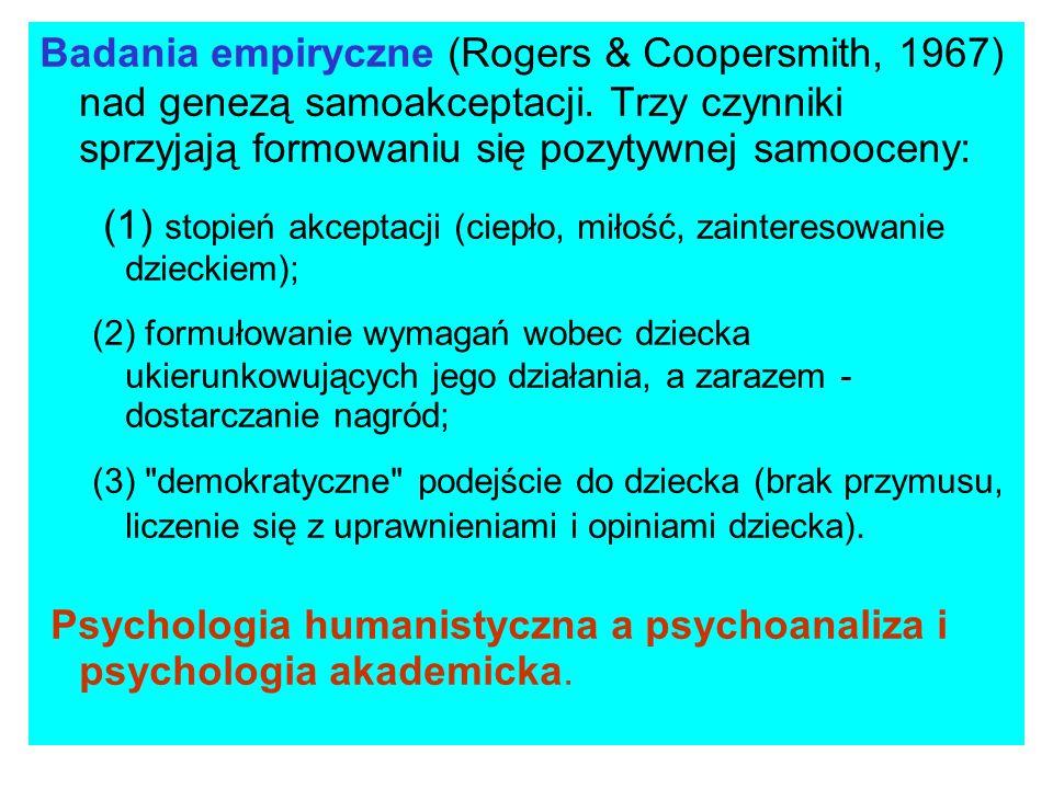 Badania empiryczne (Rogers & Coopersmith, 1967) nad genezą samoakceptacji. Trzy czynniki sprzyjają formowaniu się pozytywnej samooceny: (1) stopień ak