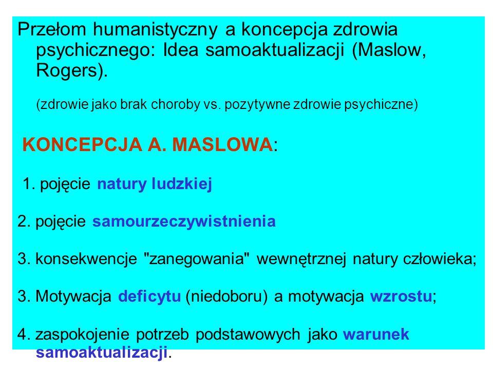 Przełom humanistyczny a koncepcja zdrowia psychicznego: Idea samoaktualizacji (Maslow, Rogers). (zdrowie jako brak choroby vs. pozytywne zdrowie psych