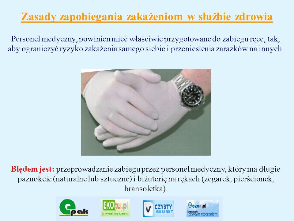 Zasady zapobiegania zakażeniom w służbie zdrowia Personel medyczny, powinien mieć właściwie przygotowane do zabiegu ręce, tak, aby ograniczyć ryzyko z
