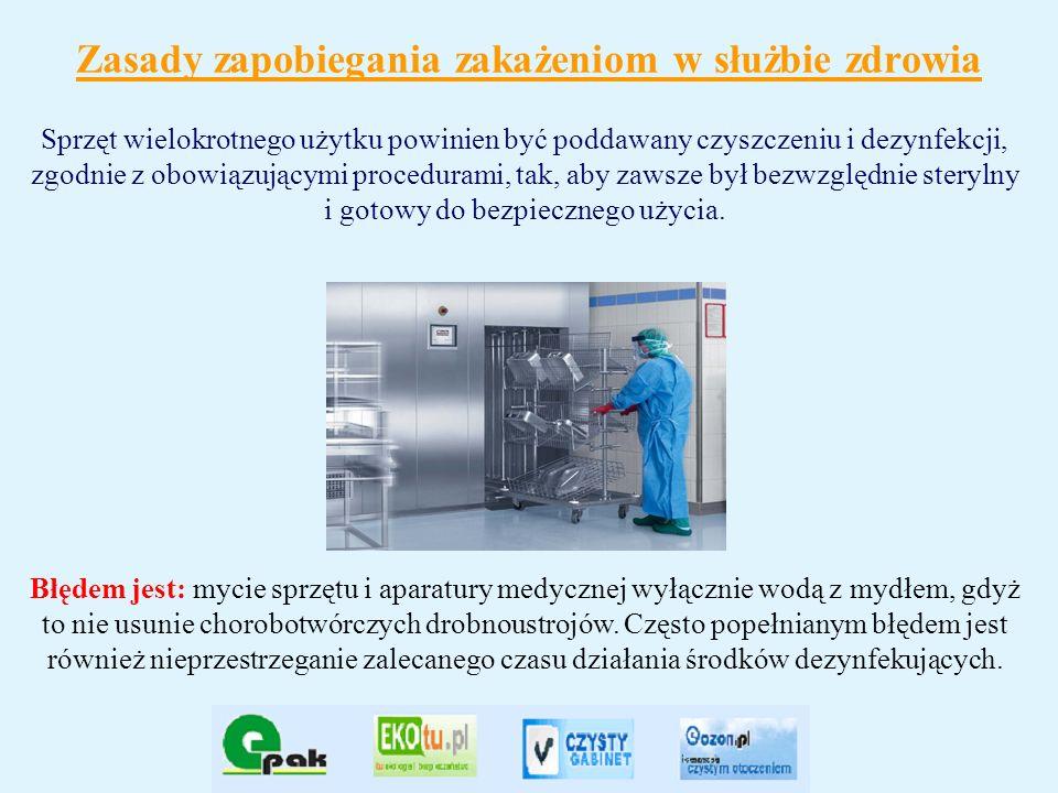 Zasady zapobiegania zakażeniom w służbie zdrowia Sprzęt wielokrotnego użytku powinien być poddawany czyszczeniu i dezynfekcji, zgodnie z obowiązującym