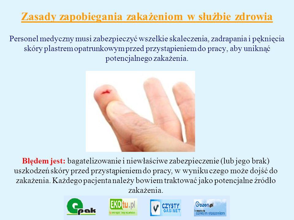 Zasady zapobiegania zakażeniom w służbie zdrowia Personel medyczny musi zabezpieczyć wszelkie skaleczenia, zadrapania i pęknięcia skóry plastrem opatr