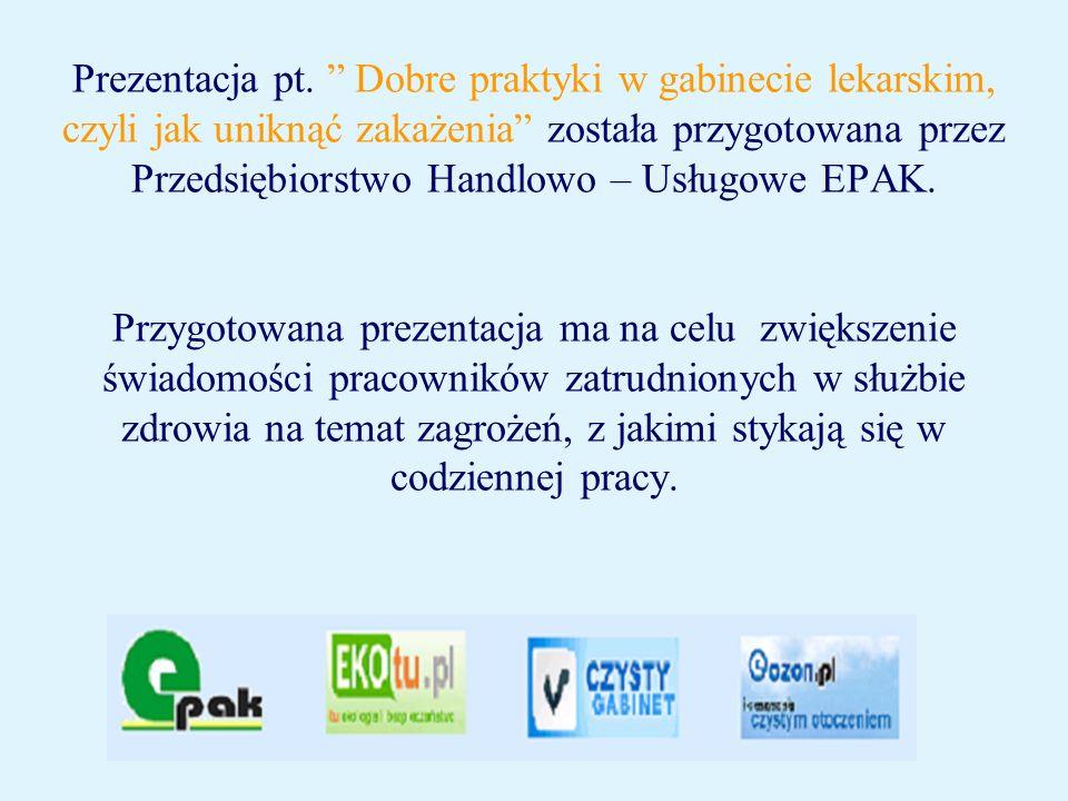 Prezentacja pt. Dobre praktyki w gabinecie lekarskim, czyli jak uniknąć zakażenia została przygotowana przez Przedsiębiorstwo Handlowo – Usługowe EPAK