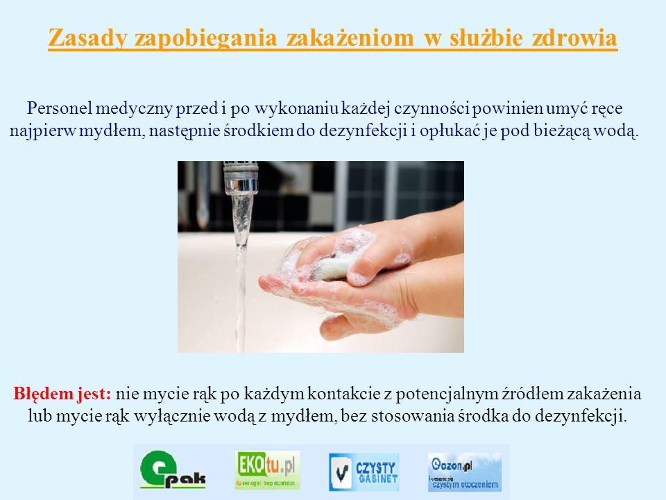 Zasady zapobiegania zakażeniom w służbie zdrowia Personel medyczny przed i po wykonaniu każdej czynności powinien umyć ręce najpierw mydłem, następnie