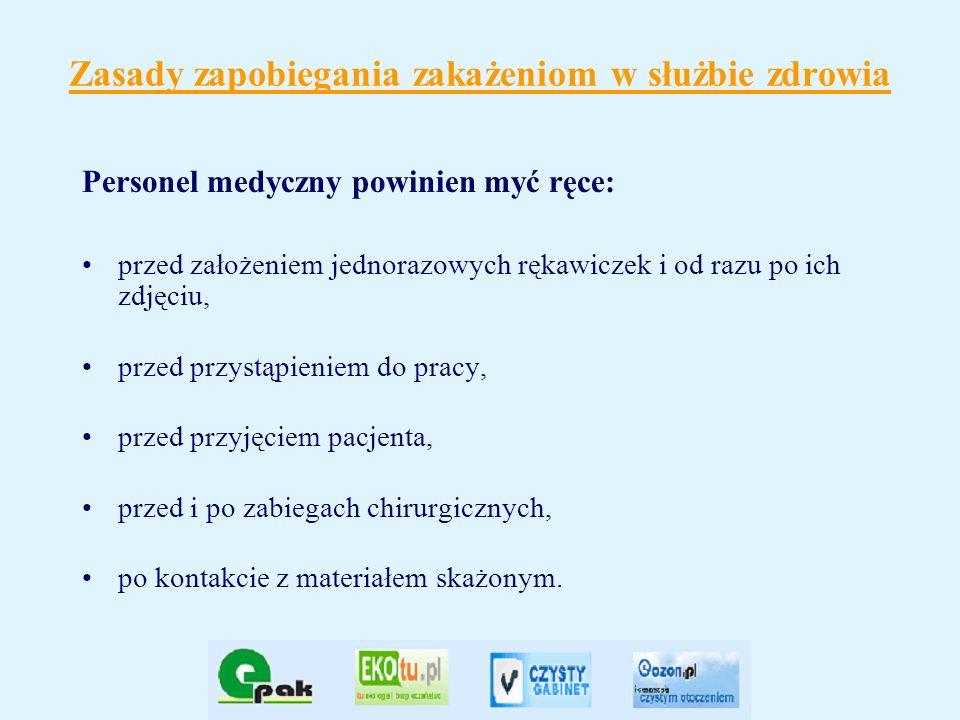 Zasady zapobiegania zakażeniom w służbie zdrowia Personel medyczny powinien myć ręce: przed założeniem jednorazowych rękawiczek i od razu po ich zdjęc