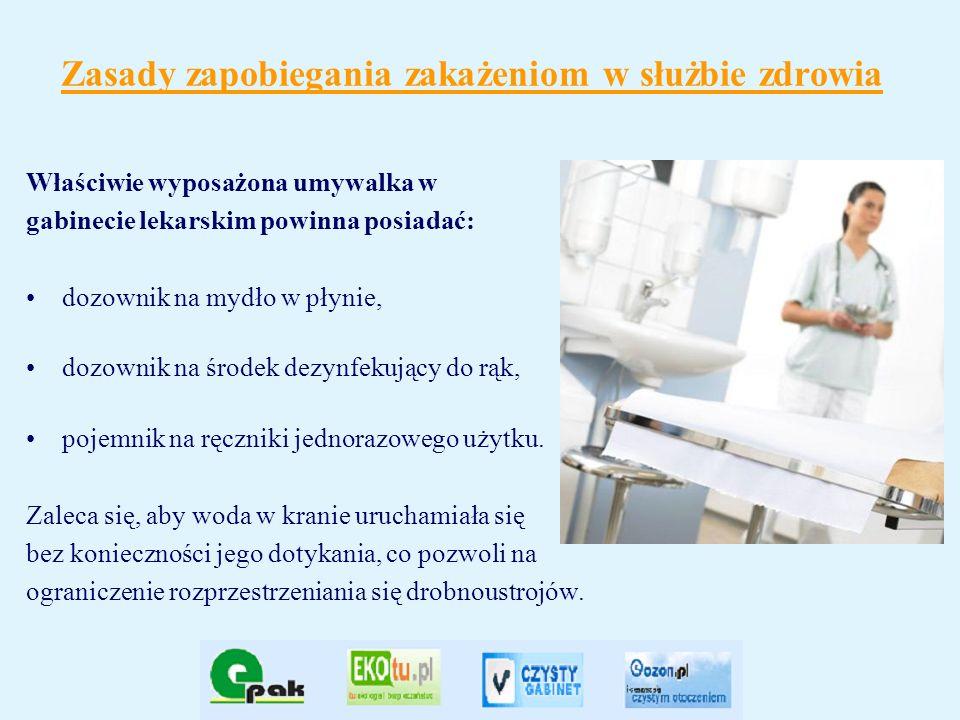 Zasady zapobiegania zakażeniom w służbie zdrowia Właściwie wyposażona umywalka w gabinecie lekarskim powinna posiadać: dozownik na mydło w płynie, doz