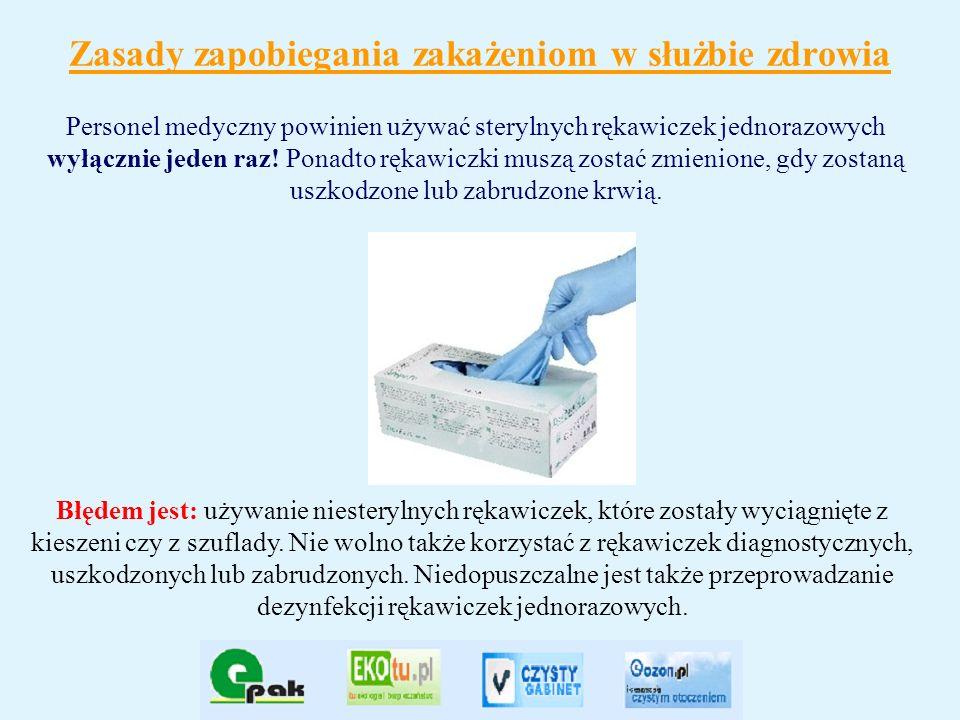 Zasady zapobiegania zakażeniom w służbie zdrowia Personel medyczny powinien używać sterylnych rękawiczek jednorazowych wyłącznie jeden raz! Ponadto rę