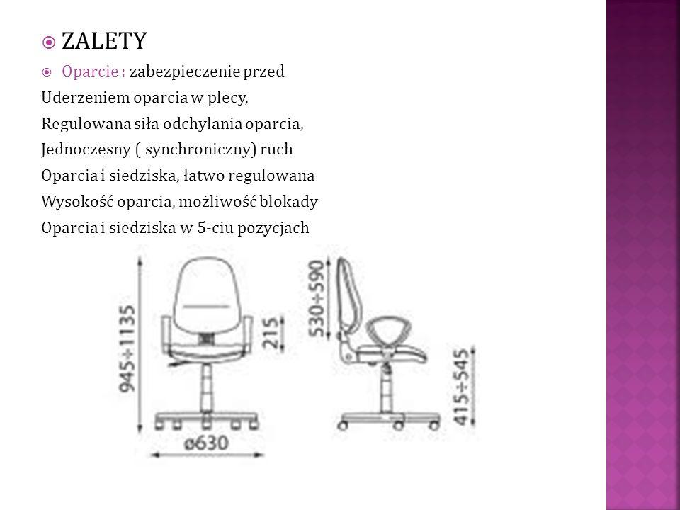 ZALETY Oparcie : zabezpieczenie przed Uderzeniem oparcia w plecy, Regulowana siła odchylania oparcia, Jednoczesny ( synchroniczny) ruch Oparcia i sied
