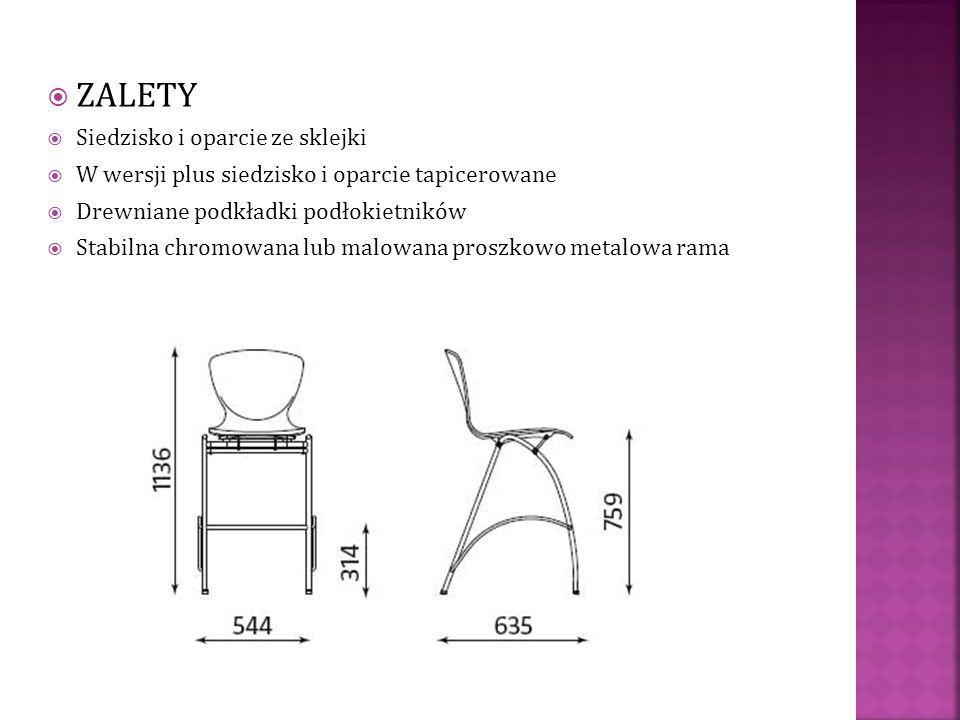 ZALETY Siedzisko i oparcie ze sklejki W wersji plus siedzisko i oparcie tapicerowane Drewniane podkładki podłokietników Stabilna chromowana lub malowa