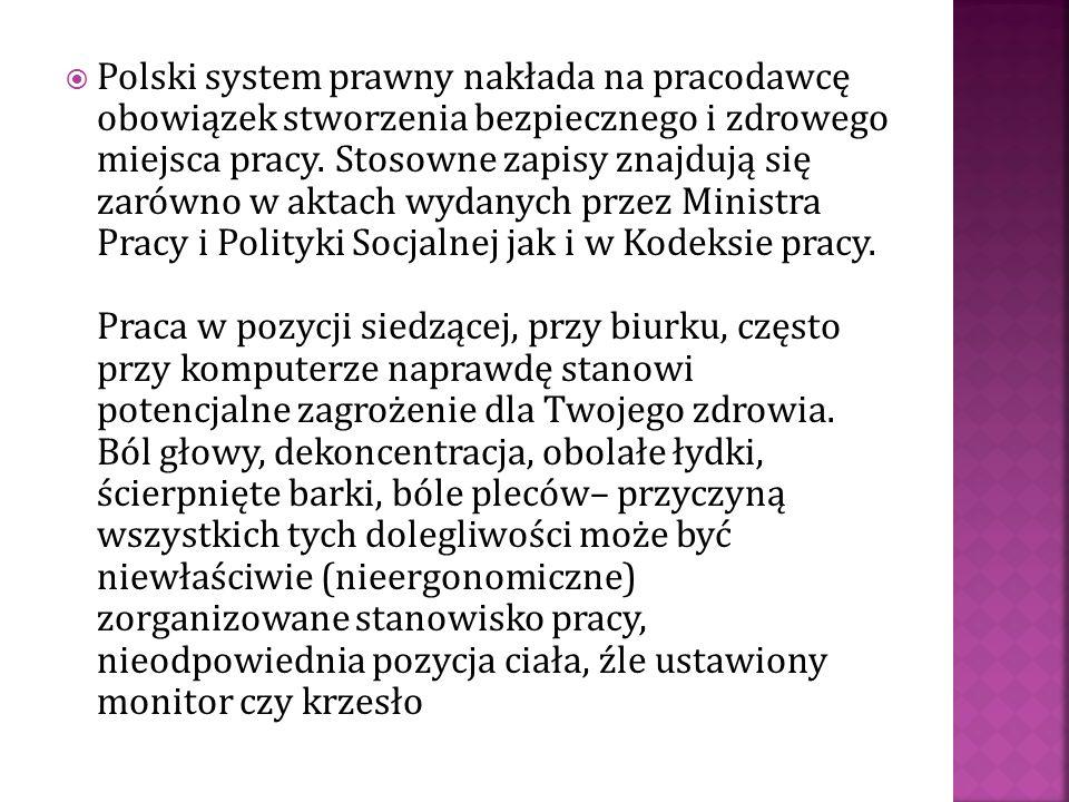 Polski system prawny nakłada na pracodawcę obowiązek stworzenia bezpiecznego i zdrowego miejsca pracy. Stosowne zapisy znajdują się zarówno w aktach w