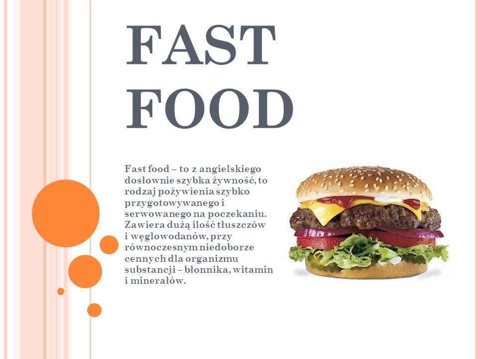 FAST FOOD Fast food – to z angielskiego dosłownie szybka żywność, to rodzaj pożywienia szybko przygotowywanego i serwowanego na poczekaniu. Zawiera du