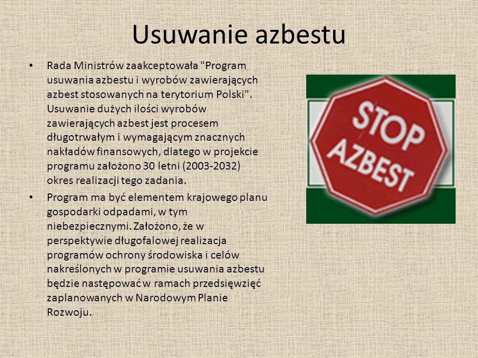 Usuwanie azbestu Rada Ministrów zaakceptowała Program usuwania azbestu i wyrobów zawierających azbest stosowanych na terytorium Polski .