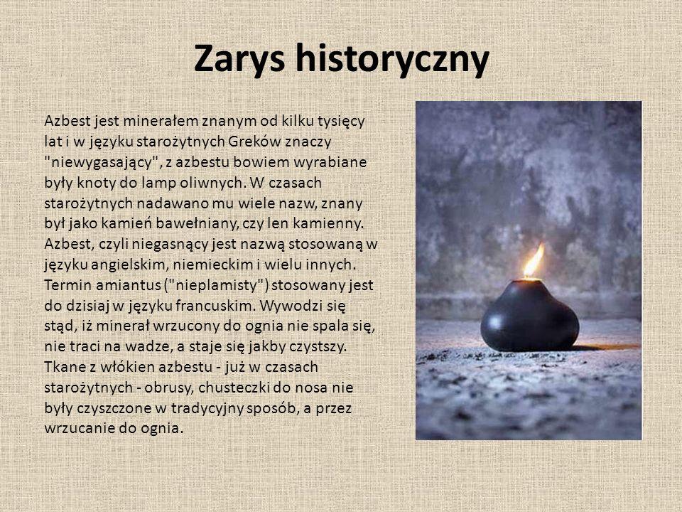 Zarys historyczny Azbest jest minerałem znanym od kilku tysięcy lat i w języku starożytnych Greków znaczy niewygasający , z azbestu bowiem wyrabiane były knoty do lamp oliwnych.
