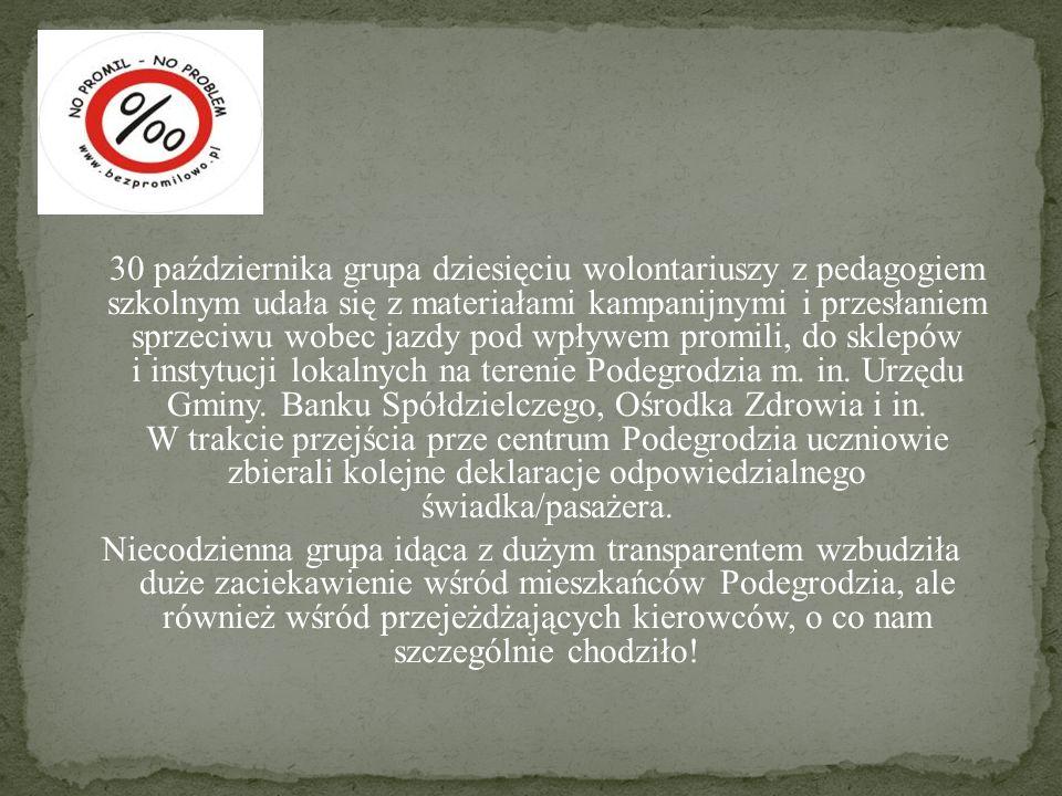 30 października grupa dziesięciu wolontariuszy z pedagogiem szkolnym udała się z materiałami kampanijnymi i przesłaniem sprzeciwu wobec jazdy pod wpły