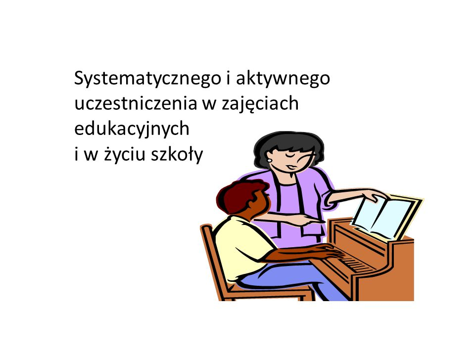 Systematycznego i aktywnego uczestniczenia w zajęciach edukacyjnych i w życiu szkoły