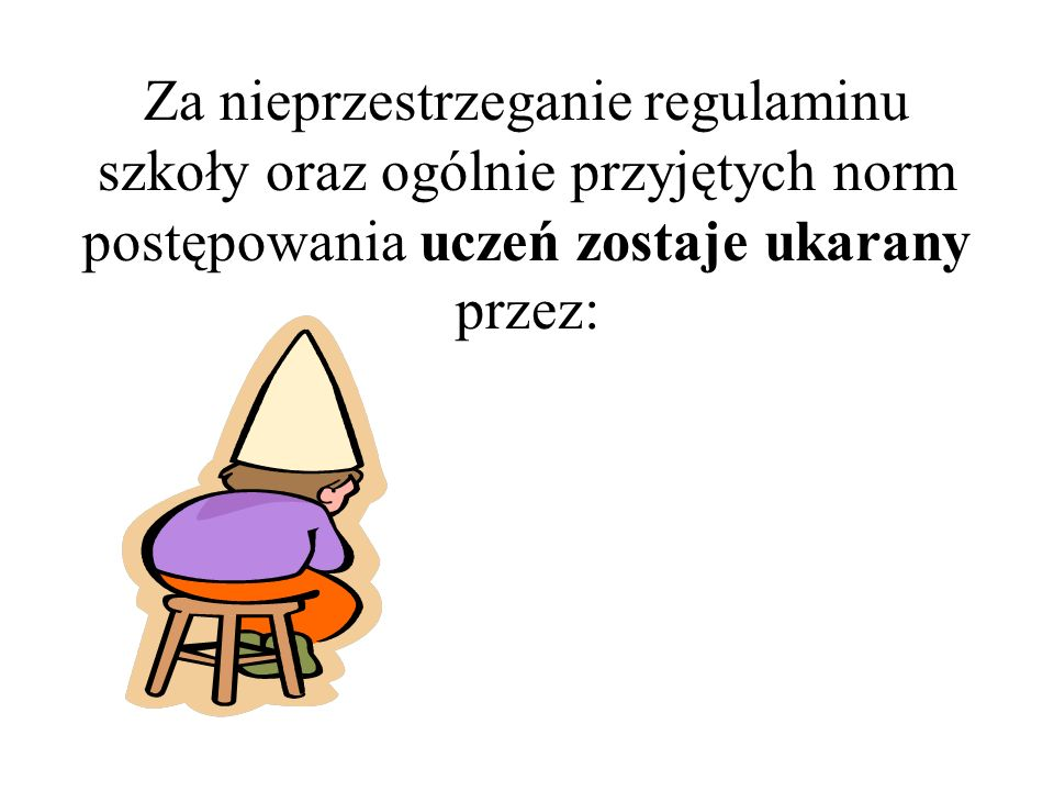 Za nieprzestrzeganie regulaminu szkoły oraz ogólnie przyjętych norm postępowania uczeń zostaje ukarany przez: