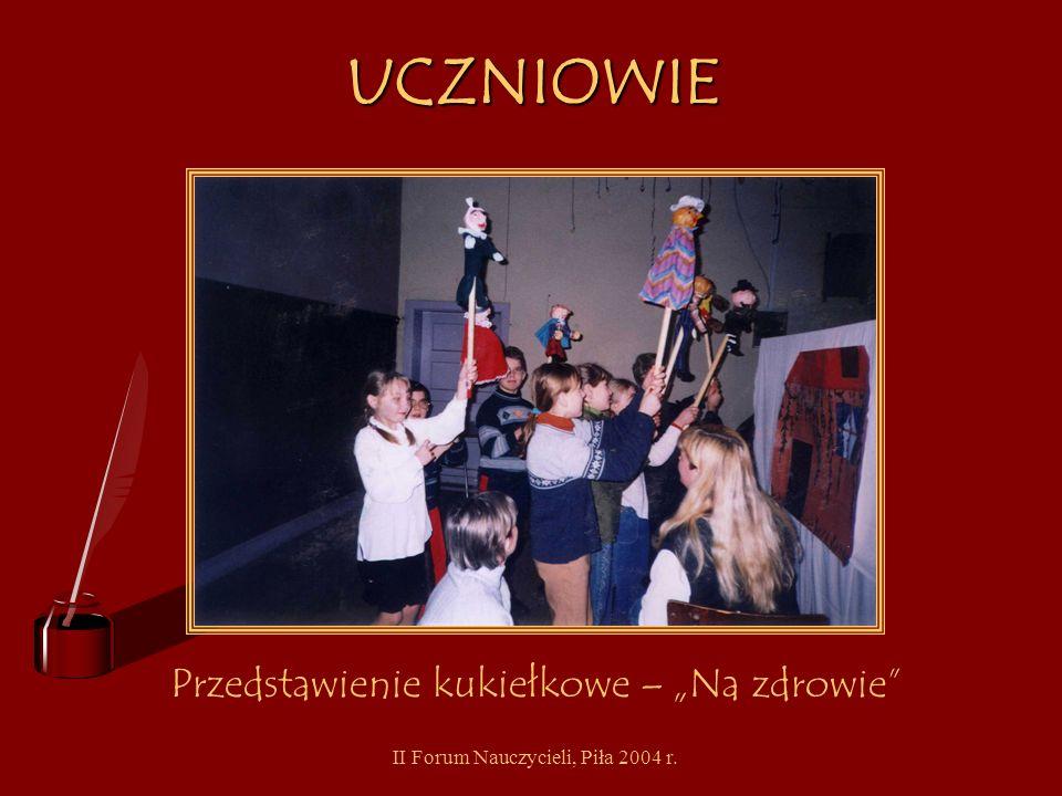II Forum Nauczycieli, Piła 2004 r. Kierunki promocji zdrowia w naszej szkole: uczniowie nauczyciele, pracownicy szkoły rodzice