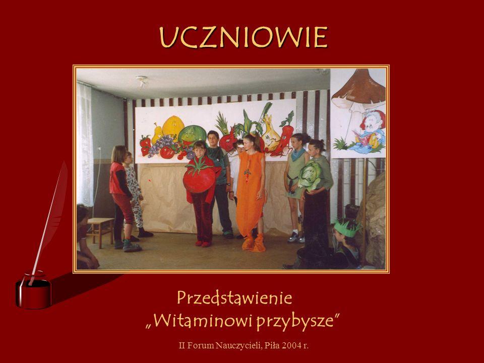 II Forum Nauczycieli, Piła 2004 r. UCZNIOWIE Przedstawienie kukiełkowe – Na zdrowie