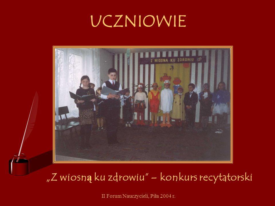 II Forum Nauczycieli, Piła 2004 r. UCZNIOWIE Dzie ń profilaktyki Zamiast pi ć, pali ć, bra ć lepiej ś mia ć si ę, bawi ć, gra ć