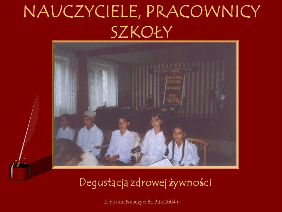 II Forum Nauczycieli, Piła 2004 r. NAUCZYCIELE, PRACOWNICY SZKOŁY biblioteczka o zdrowym od ż ywianiu kurs pierwszej pomocy warsztaty Diagnoza i pierw