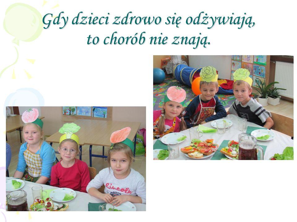 Gdy dzieci zdrowo się odżywiają, to chorób nie znają.