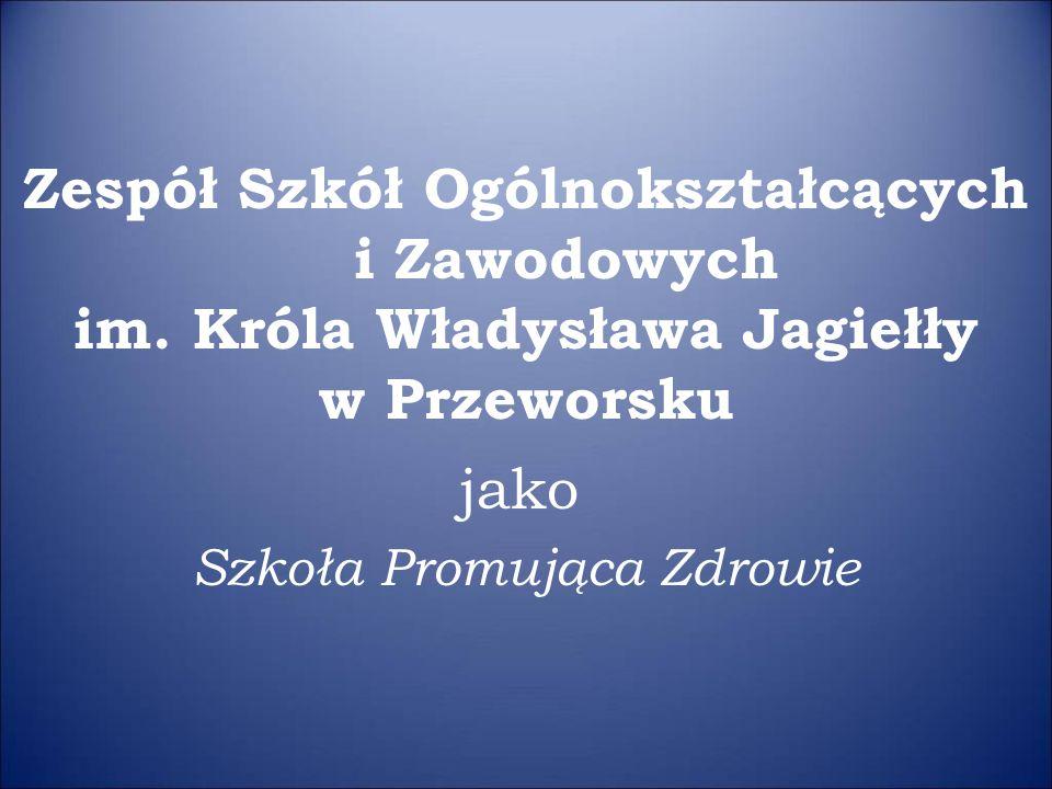 Zespół Szkół Ogólnokształcących i Zawodowych im. Króla Władysława Jagiełły w Przeworsku jako Szkoła Promująca Zdrowie