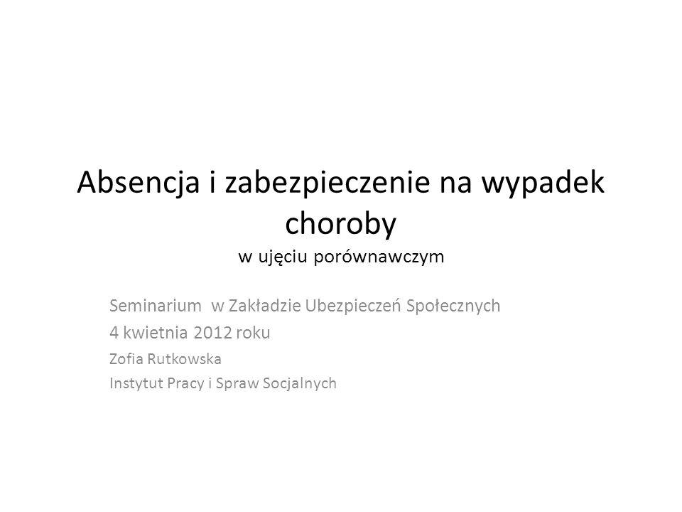 Absencja i zabezpieczenie na wypadek choroby w ujęciu porównawczym Seminarium w Zakładzie Ubezpieczeń Społecznych 4 kwietnia 2012 roku Zofia Rutkowska