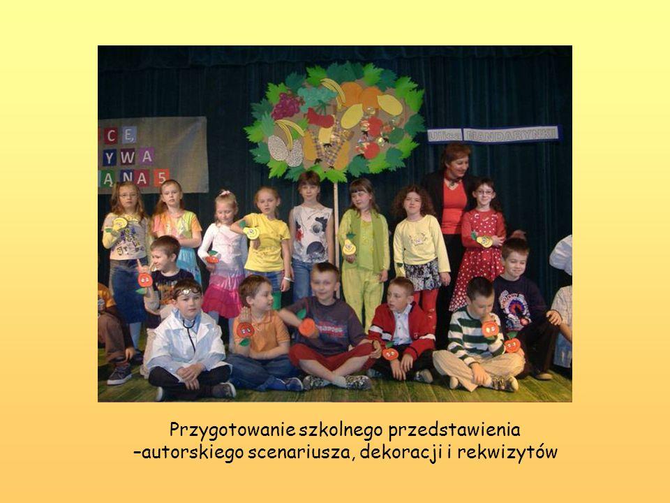 Przygotowanie szkolnego przedstawienia –autorskiego scenariusza, dekoracji i rekwizytów