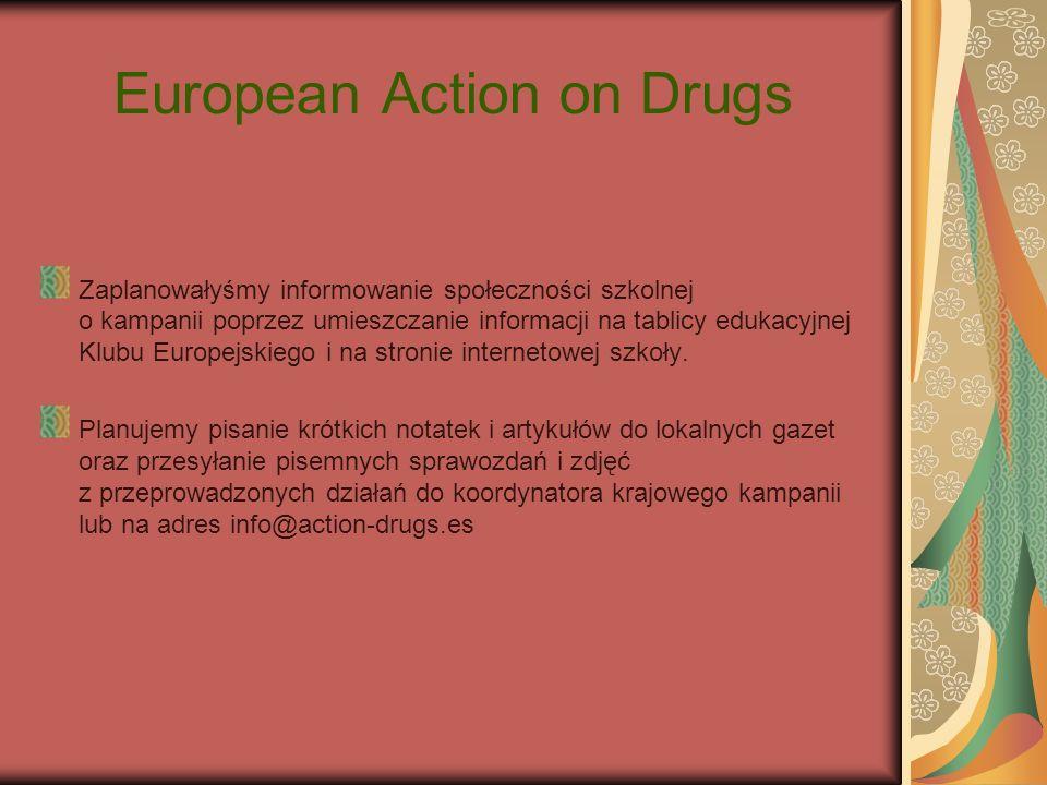 European Action on Drugs Zaplanowałyśmy informowanie społeczności szkolnej o kampanii poprzez umieszczanie informacji na tablicy edukacyjnej Klubu Eur
