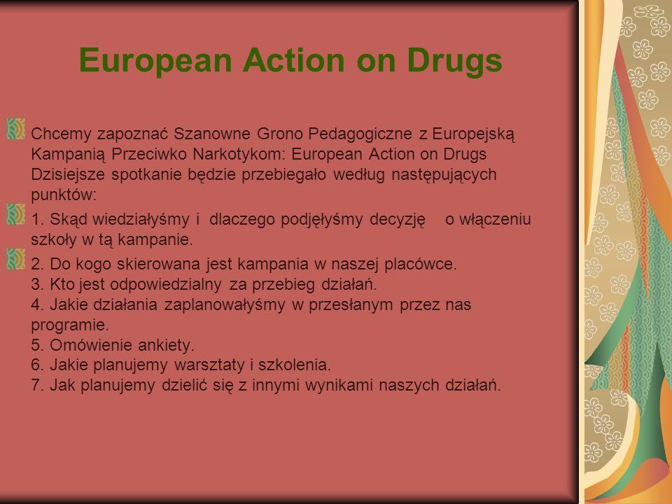 European Action on Drugs Chcemy zapoznać Szanowne Grono Pedagogiczne z Europejską Kampanią Przeciwko Narkotykom: European Action on Drugs Dzisiejsze s
