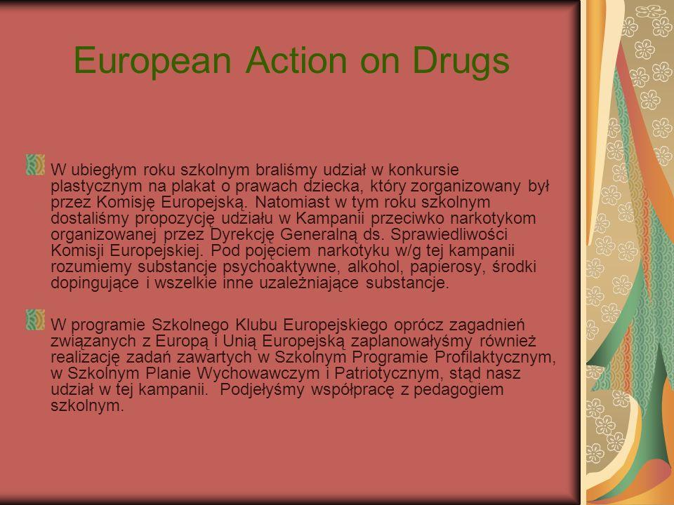 European Action on Drugs W ubiegłym roku szkolnym braliśmy udział w konkursie plastycznym na plakat o prawach dziecka, który zorganizowany był przez K