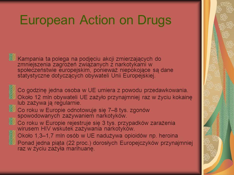 European Action on Drugs Kampania ta polega na podjęciu akcji zmierzających do zmniejszenia zagrożeń związanych z narkotykami w społeczeństwie europej