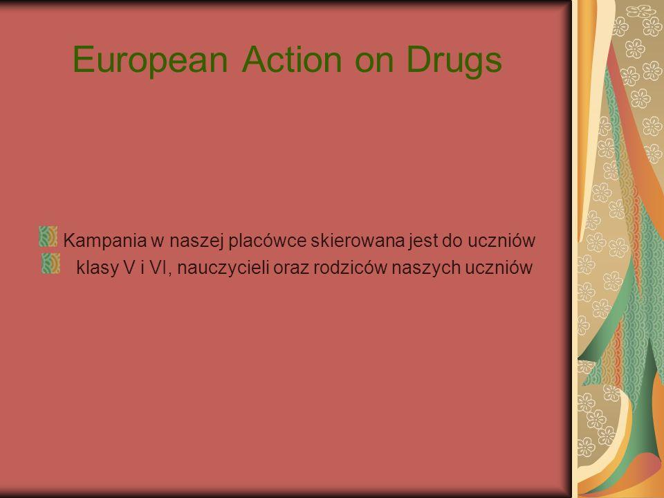 European Action on Drugs Kampania w naszej placówce skierowana jest do uczniów klasy V i VI, nauczycieli oraz rodziców naszych uczniów