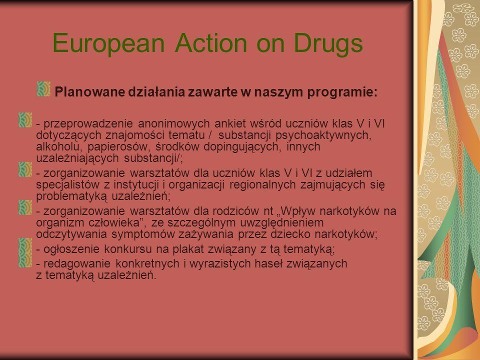 European Action on Drugs Planowane działania zawarte w naszym programie: - przeprowadzenie anonimowych ankiet wśród uczniów klas V i VI dotyczących zn