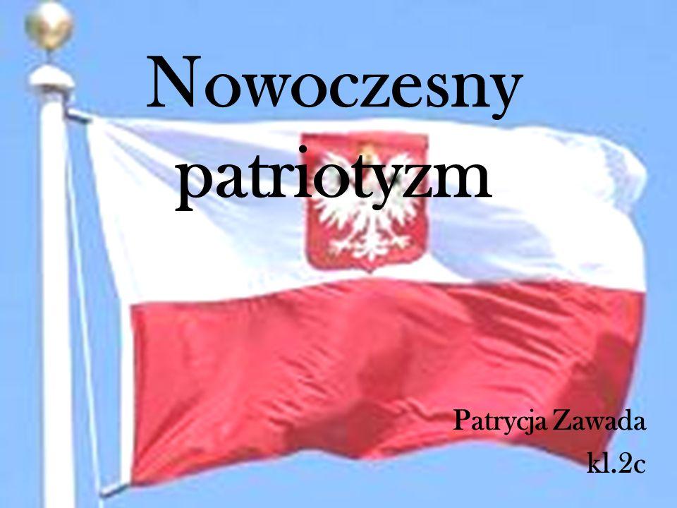 Nowoczesny patriotyzm Patrycja Zawada kl.2c