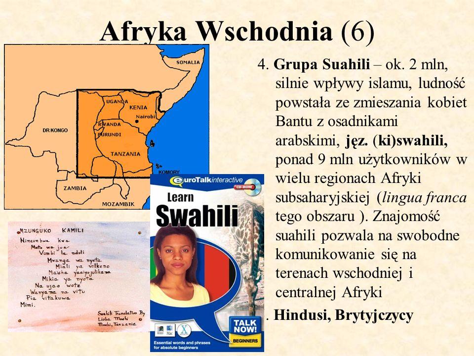 Afryka Wschodnia (6) 4. Grupa Suahili – ok. 2 mln, silnie wpływy islamu, ludność powstała ze zmieszania kobiet Bantu z osadnikami arabskimi, jęz. (ki)