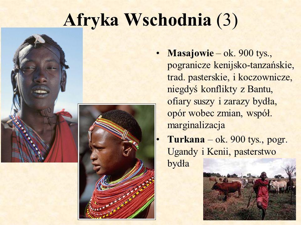 Afryka Wschodnia (3) Masajowie – ok. 900 tys., pogranicze kenijsko-tanzańskie, trad. pasterskie, i koczownicze, niegdyś konflikty z Bantu, ofiary susz