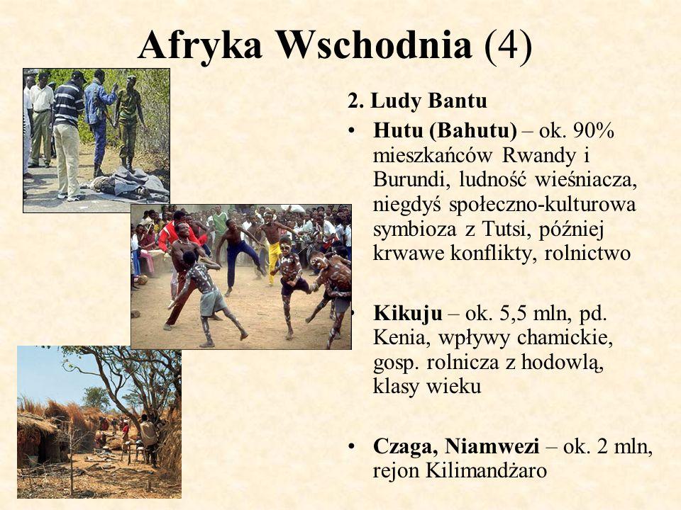 Afryka Wschodnia (4) 2. Ludy Bantu Hutu (Bahutu) – ok. 90% mieszkańców Rwandy i Burundi, ludność wieśniacza, niegdyś społeczno-kulturowa symbioza z Tu