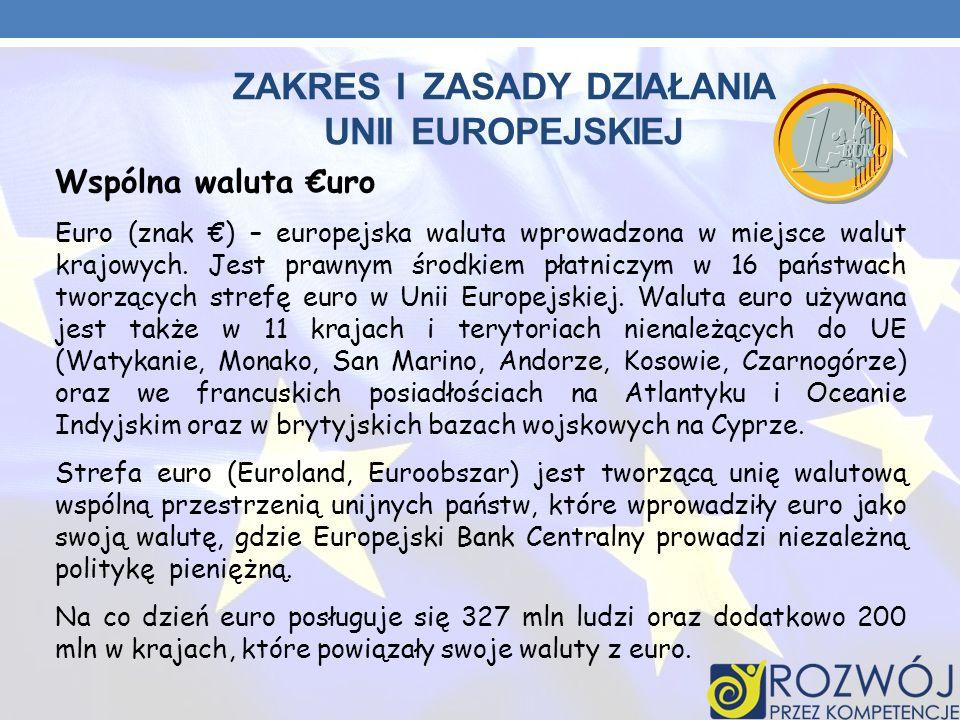 ZAKRES I ZASADY DZIAŁANIA UNII EUROPEJSKIEJ Wspólna waluta uro Euro (znak ) – europejska waluta wprowadzona w miejsce walut krajowych. Jest prawnym śr