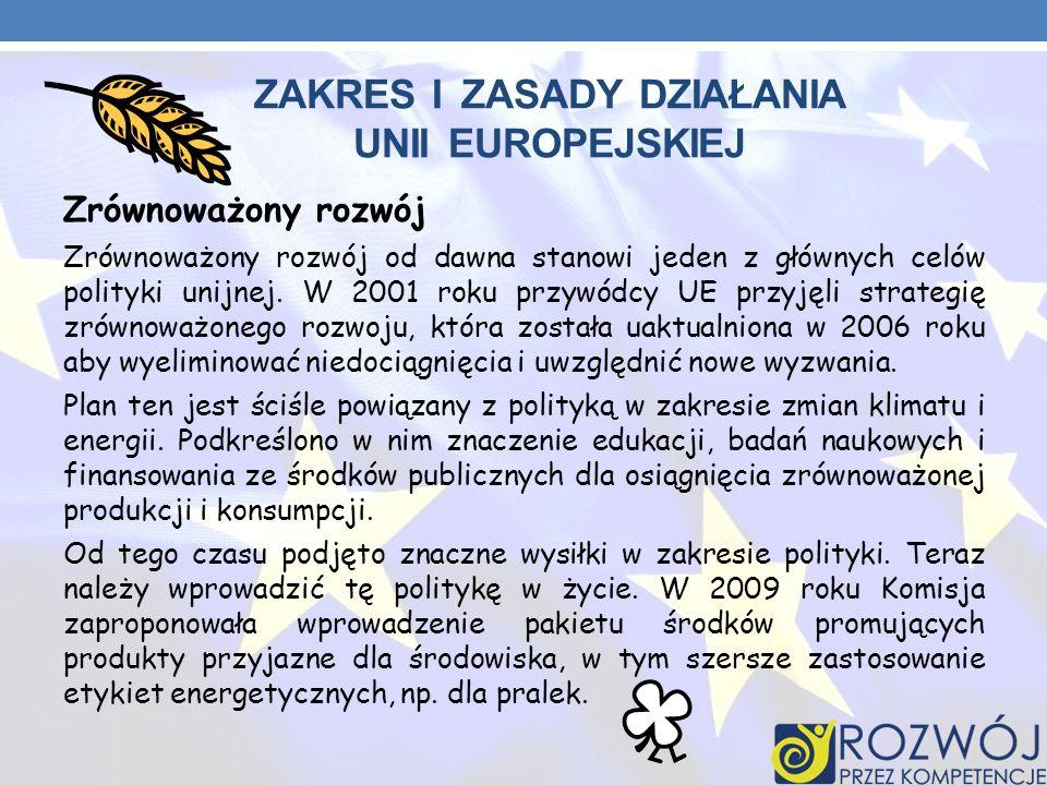 ZAKRES I ZASADY DZIAŁANIA UNII EUROPEJSKIEJ Zrównoważony rozwój Zrównoważony rozwój od dawna stanowi jeden z głównych celów polityki unijnej. W 2001 r