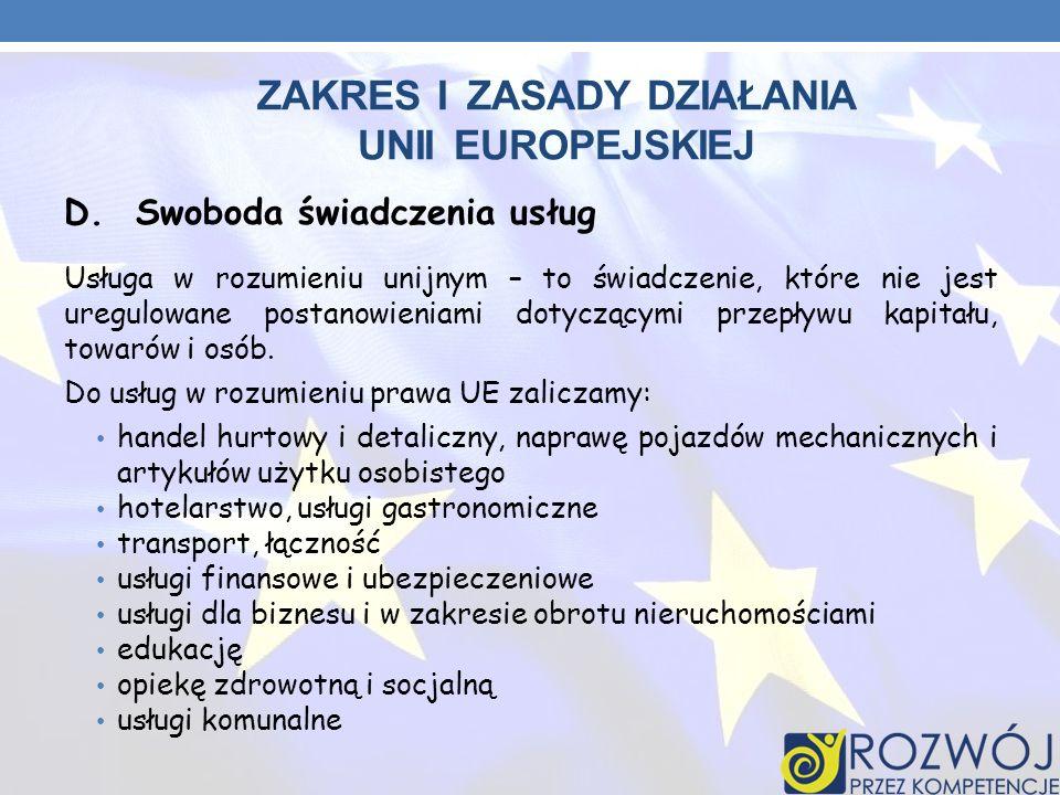ZAKRES I ZASADY DZIAŁANIA UNII EUROPEJSKIEJ D. Swoboda świadczenia usług Usługa w rozumieniu unijnym – to świadczenie, które nie jest uregulowane post