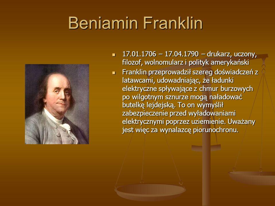 Beniamin Franklin 17.01.1706 – 17.04.1790 – drukarz, uczony, filozof, wolnomularz i polityk amerykański 17.01.1706 – 17.04.1790 – drukarz, uczony, fil