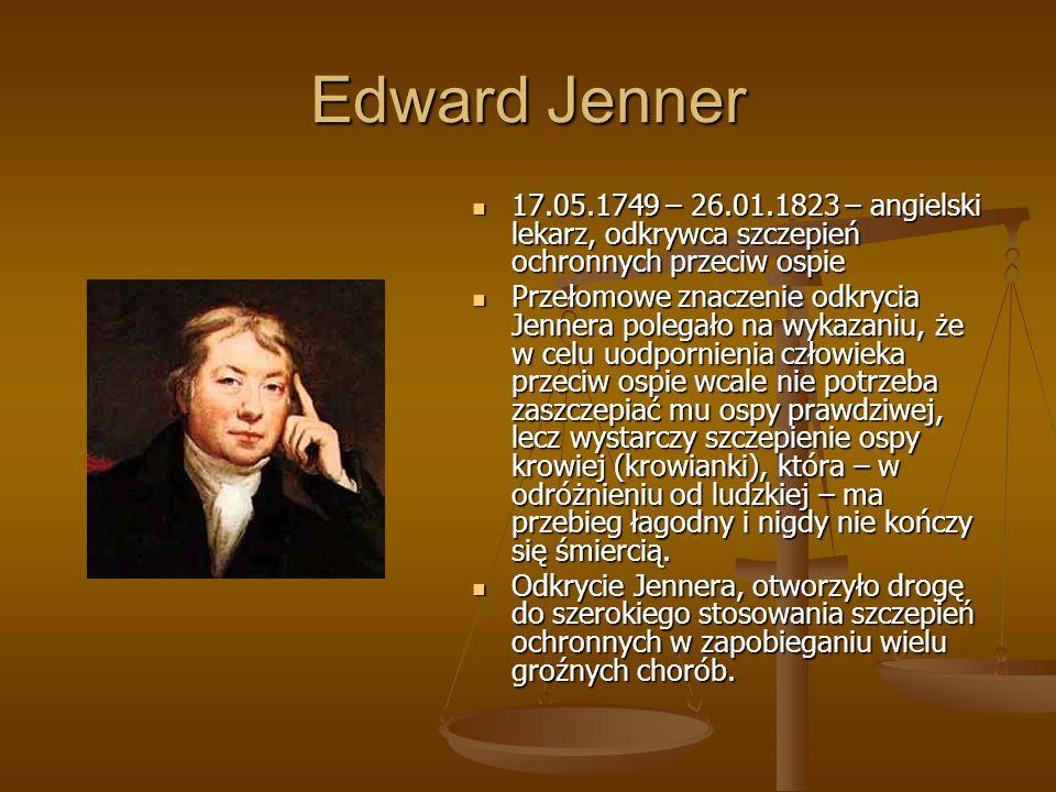 Edward Jenner 17.05.1749 – 26.01.1823 – angielski lekarz, odkrywca szczepień ochronnych przeciw ospie 17.05.1749 – 26.01.1823 – angielski lekarz, odkr