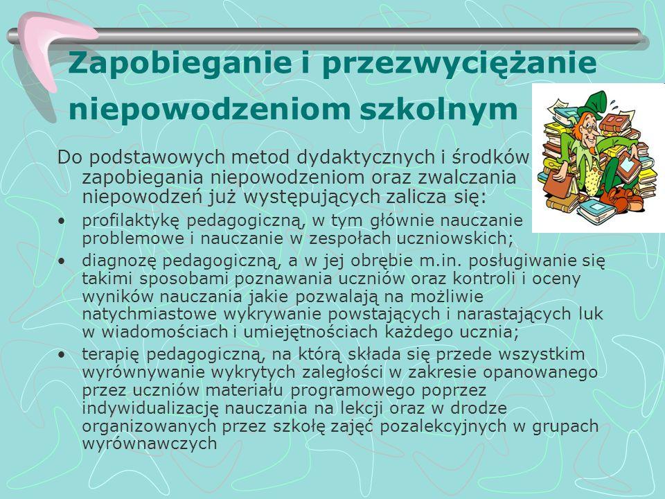 Zapobieganie i przezwyciężanie niepowodzeniom szkolnym Do podstawowych metod dydaktycznych i środków zapobiegania niepowodzeniom oraz zwalczania niepo