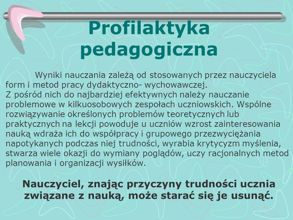 Profilaktyka pedagogiczna Wyniki nauczania zależą od stosowanych przez nauczyciela form i metod pracy dydaktyczno- wychowawczej. Z pośród nich do najb
