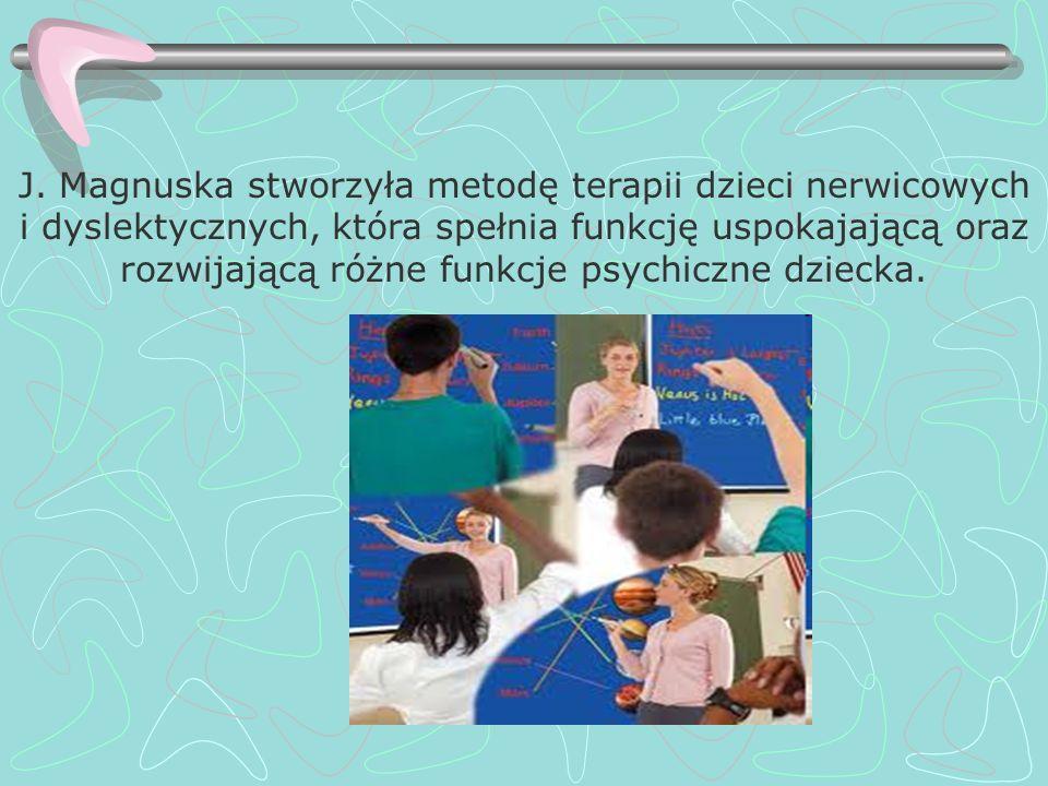 J. Magnuska stworzyła metodę terapii dzieci nerwicowych i dyslektycznych, która spełnia funkcję uspokajającą oraz rozwijającą różne funkcje psychiczne