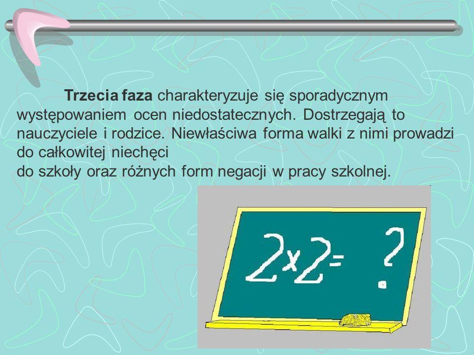 Trzecia faza charakteryzuje się sporadycznym występowaniem ocen niedostatecznych. Dostrzegają to nauczyciele i rodzice. Niewłaściwa forma walki z nimi