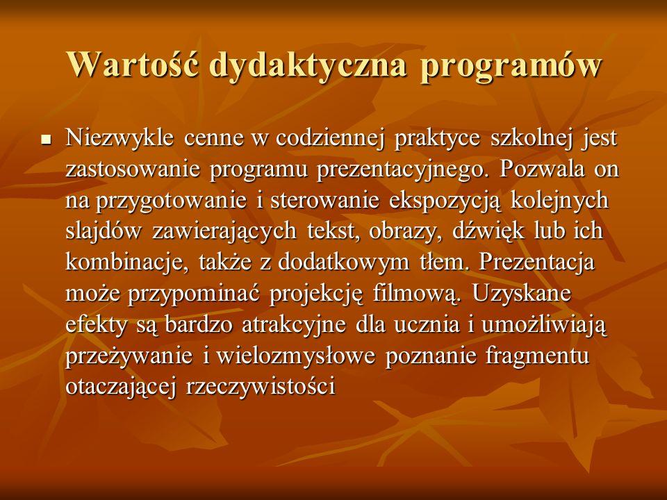 Wartość dydaktyczna programów Niezwykle cenne w codziennej praktyce szkolnej jest zastosowanie programu prezentacyjnego.