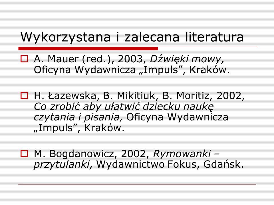 Wykorzystana i zalecana literatura A. Mauer (red.), 2003, Dźwięki mowy, Oficyna Wydawnicza Impuls, Kraków. H. Łazewska, B. Mikitiuk, B. Moritiz, 2002,