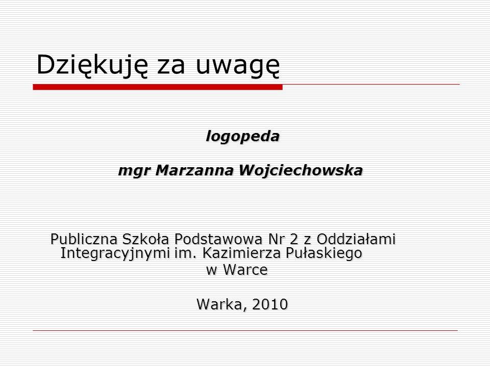 Dziękuję za uwagę logopeda mgr Marzanna Wojciechowska mgr Marzanna Wojciechowska Publiczna Szkoła Podstawowa Nr 2 z Oddziałami Integracyjnymi im. Kazi