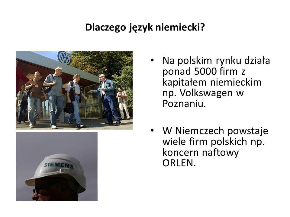 Dlaczego język niemiecki? Na polskim rynku działa ponad 5000 firm z kapitałem niemieckim np. Volkswagen w Poznaniu. W Niemczech powstaje wiele firm po